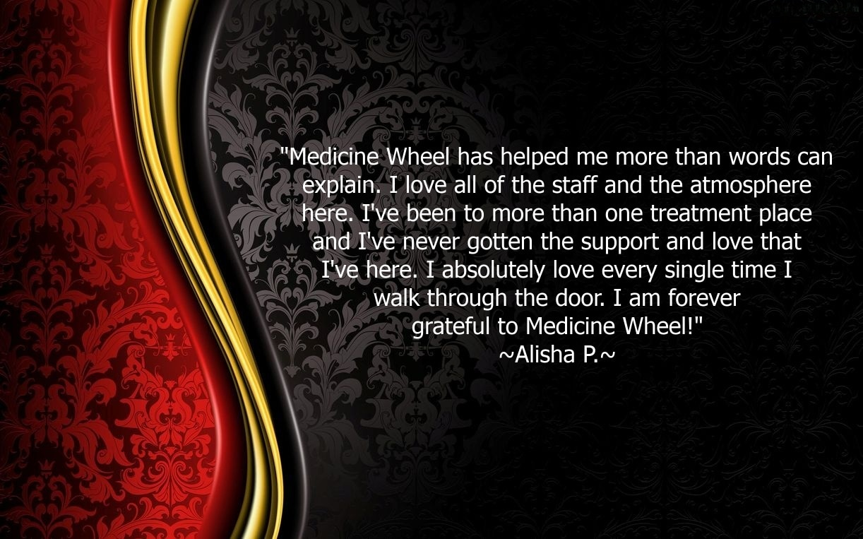 Testimonials - Medicine Wheel Recovery Services, Inc